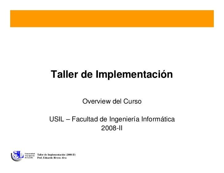 Taller de Implementación                                       Overview del Curso            USIL – Facultad de Ingeniería...