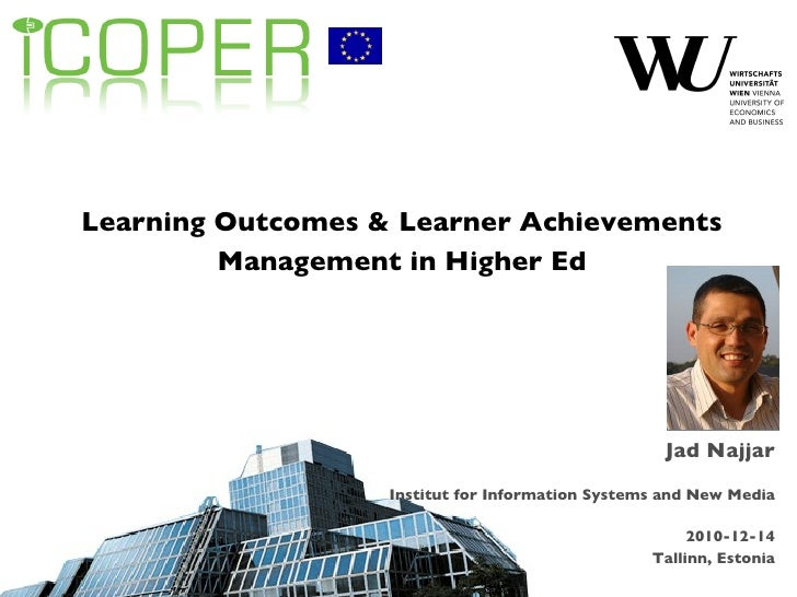 Learning Outcomes & Learner Achievements Management in Higher Ed Jad Najjar Institut for Information Systems and New Media...