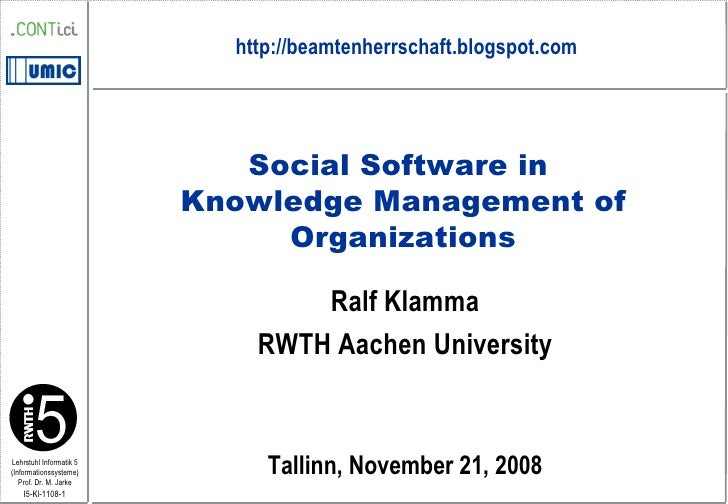 Ralf Klamma RWTH Aachen University Tallinn, November 21, 2008 Social Software in  Knowledge Management of Organizations ht...