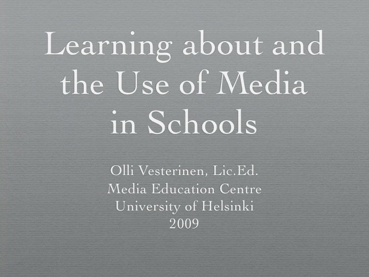 Learning about and  the Use of Media      in Schools     Olli Vesterinen, Lic.Ed.     Media Education Centre      Universi...