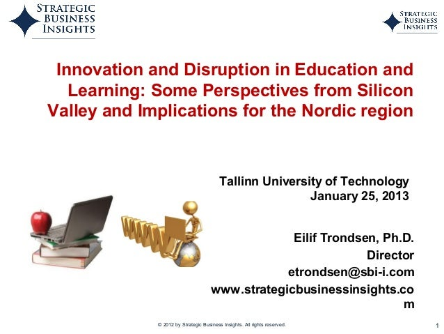 Innovation and Disruption in Education and   Learning: Some Perspectives from SiliconValley and Implications for the Nordi...
