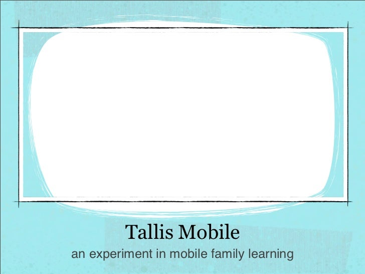 Tallis Mobilean experiment in mobile family learning