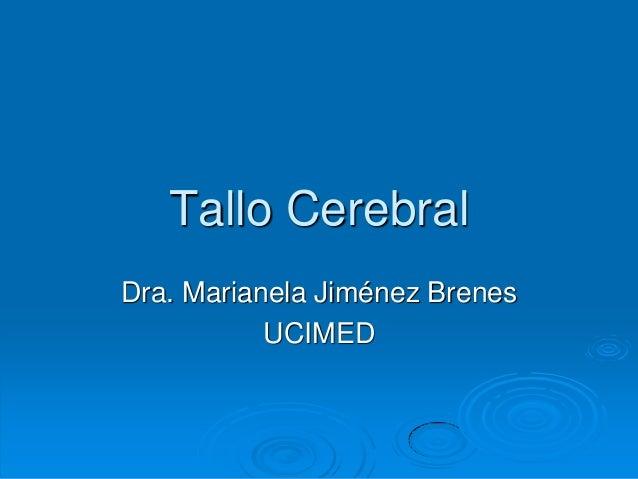Tallo Cerebral Dra. Marianela Jiménez Brenes UCIMED