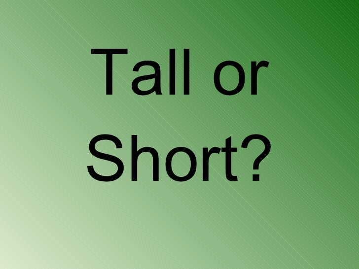 Tall or Short?