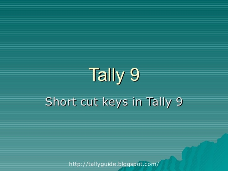 tally short cut keys Tally is most powerful and simple accounting tool /programme and now its a erp most of us have used this programme or using it its a very simple but here are few shortcut keys which make it more easy to operate and increase your efficiency while using the tallyone of most commonly used are.