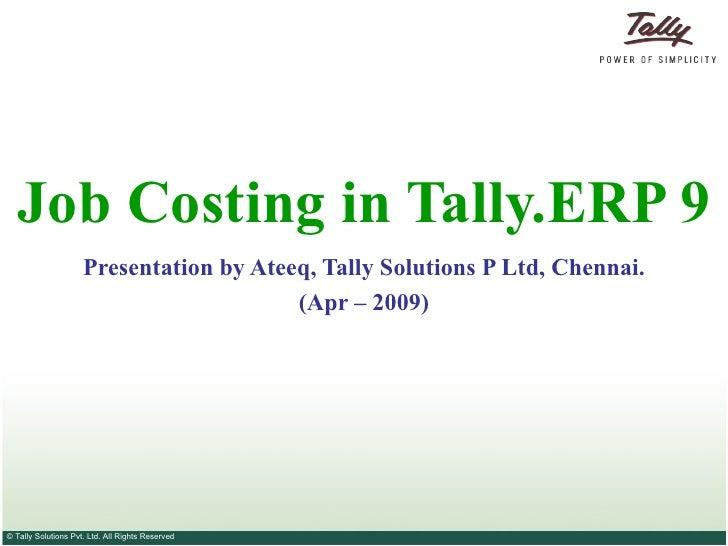 Job Costing in Tally.ERP 9 Presentation by Ateeq, Tally Solutions P Ltd, Chennai. (Apr – 2009)