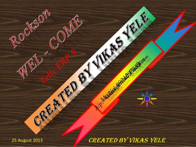 25 August 2013 Created By Vikas Yele