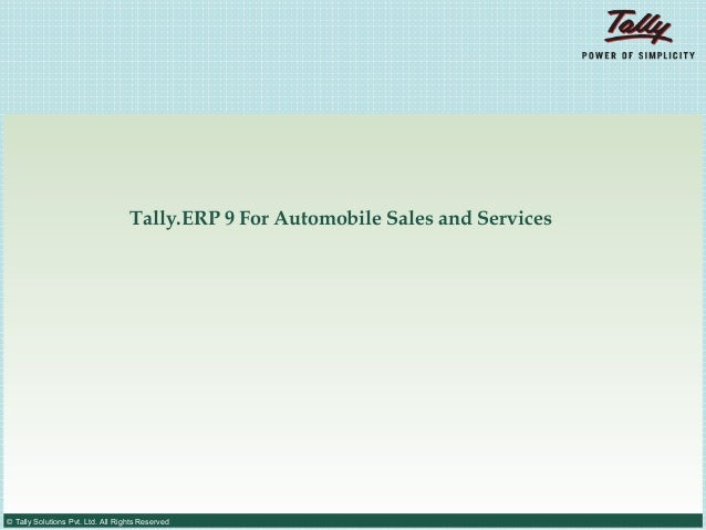 Tally.ERP 9 For Automobile Sales and Services© Tally Solutions Pvt. Ltd. All Rights Reserved