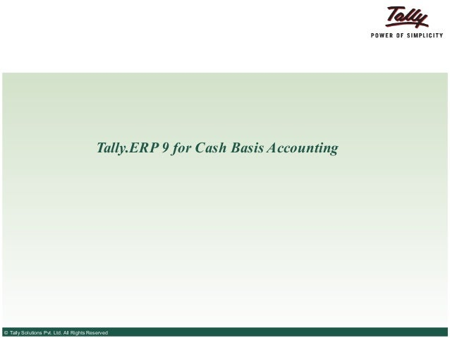 Tally.ERP 9 for Cash Basis Accounting© Tally Solutions Pvt. Ltd. All Rights Reserved