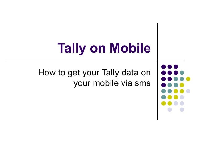 Tally on Mobile How to get your Tally data on your mobile via sms