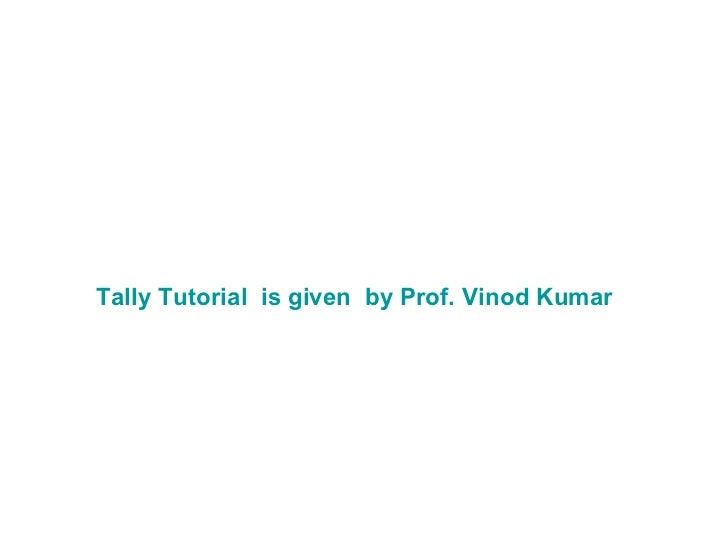 Tally Tutorial  is given  by Prof. Vinod Kumar