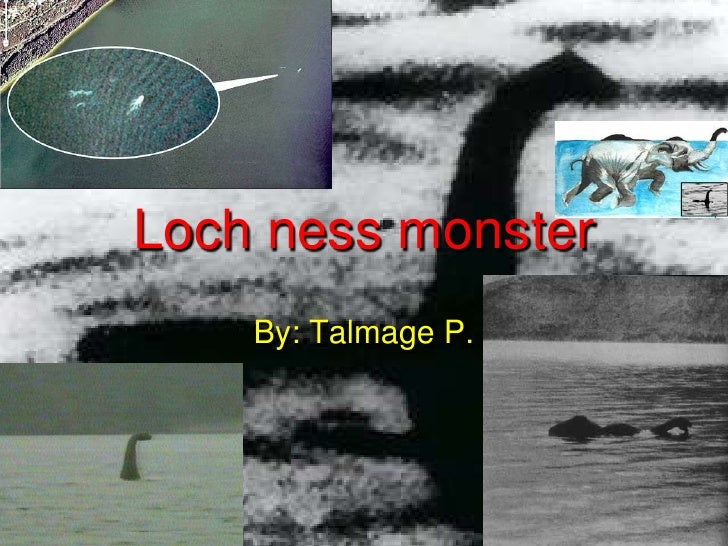 Loch ness monster    By: Talmage P.