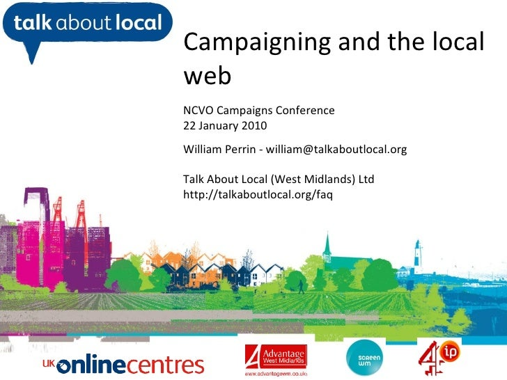 William Perrin TAL Campaigning and the local web NCVO Campaigns Conference 22 January 2010 William Perrin - william@talkab...