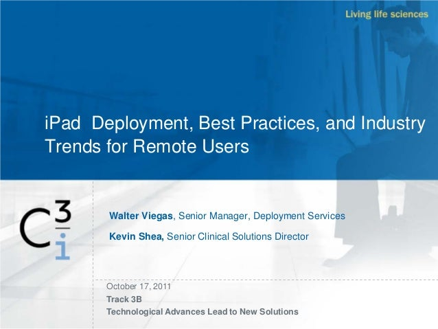 iPad Deployment, Best Practices, and Industry Trends for Remote Users Walter Viegas, Senior Manager, Deployment Services K...