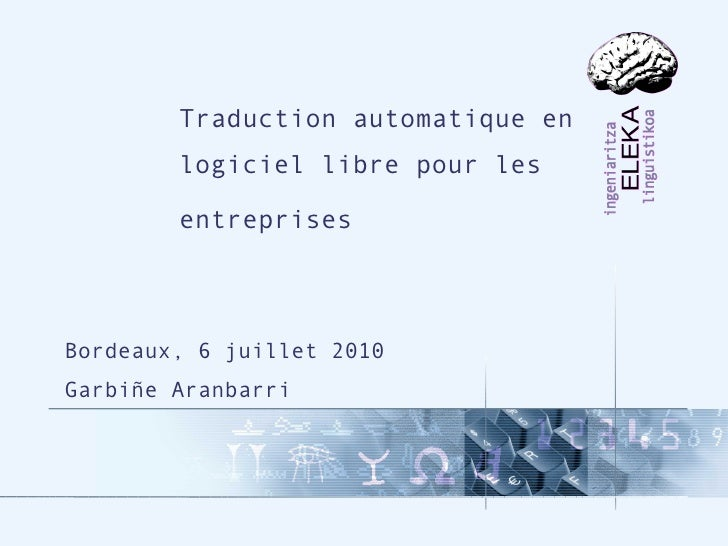 Traduction automatique en         logiciel libre pour les          entreprises    Bordeaux, 6 juillet 2010 Garbiñe Aranbar...