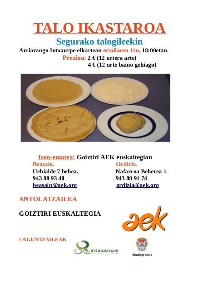 TALO IKASTAROA Segurako talogileekin Arriarango Intxaurpe elkartean otsailaren 11n, 18:00etan. Prezioa: 2 € (12 urtera art...