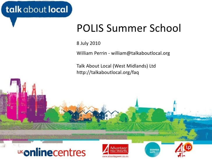 POLIS Summer School<br />8 July 2010<br />William Perrin - william@talkaboutlocal.org<br />Talk About Local (West Midlands...