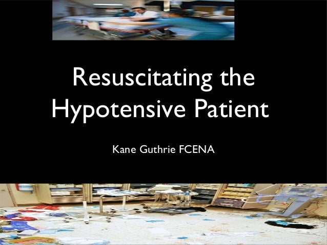 Resuscitating the Hypotensive Patient Kane Guthrie FCENA