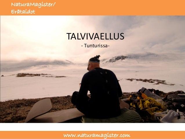 NaturaMagister/Erätaidot                  TALVIVAELLUS                       - Tunturissa-                  www.naturamagi...