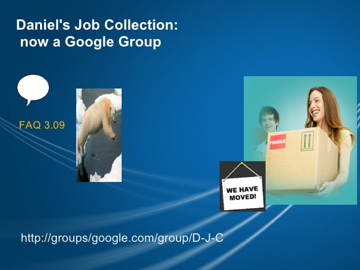 Daniel's Job Collection: now a Google Group     FAQ 3.09     http://groups/google.com/group/D-J-C