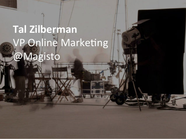 Tal	  Zilberman	  VP	  Online	  Marke-ng	  @Magisto