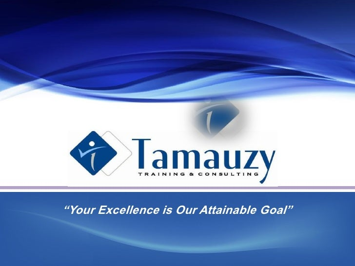 """""""Your Excellence is Our Attainable Goal"""""""