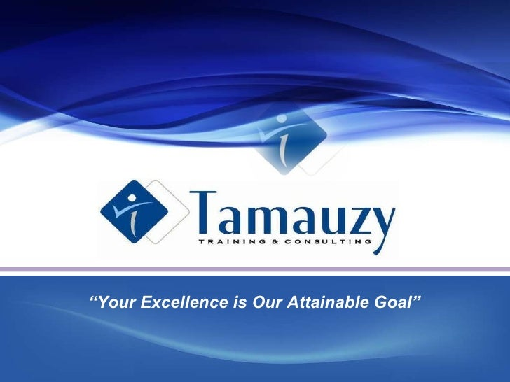 """ Your Excellence is Our Attainable Goal"""
