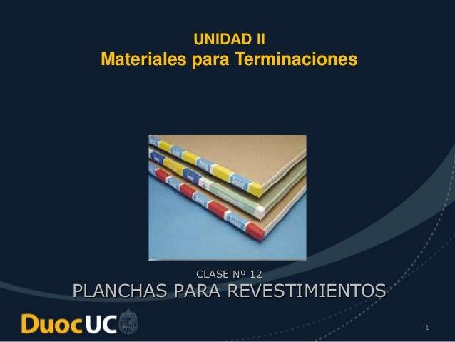 1 UNIDAD II Materiales para Terminaciones CLASE Nº 12 PLANCHAS PARA REVESTIMIENTOS