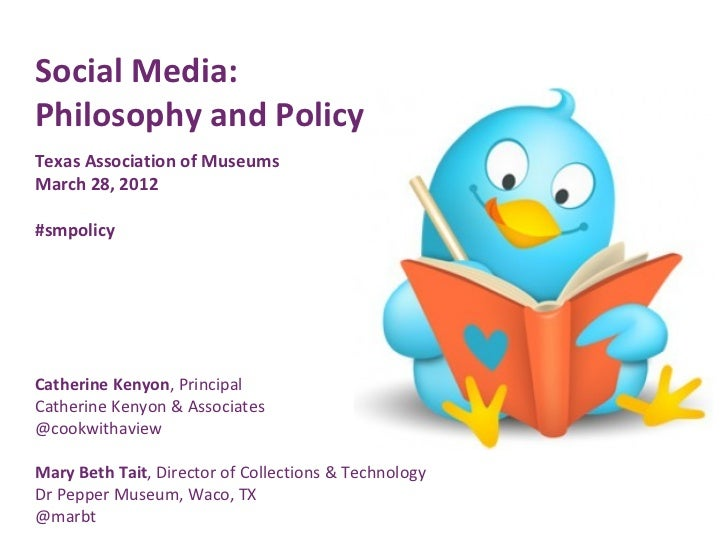 Social Media:Philosophy and PolicyTexas Association of MuseumsMarch 28, 2012#smpolicyCatherine Kenyon, PrincipalCatherine ...