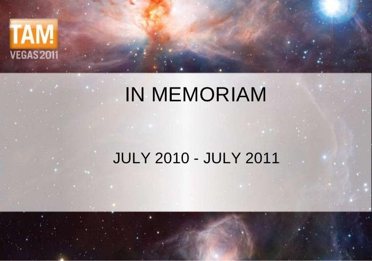 IN MEMORIAM <ul><li>JULY 2010 - JULY 2011 </li></ul>