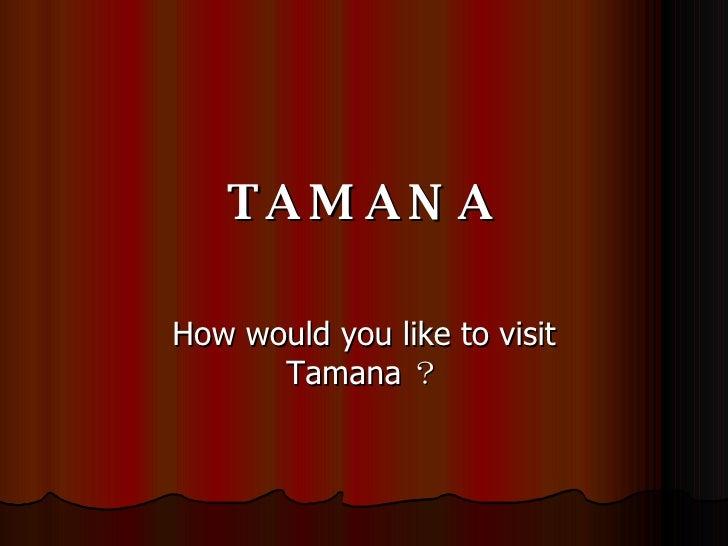 TAMANA How would you like to visit Tamana ?