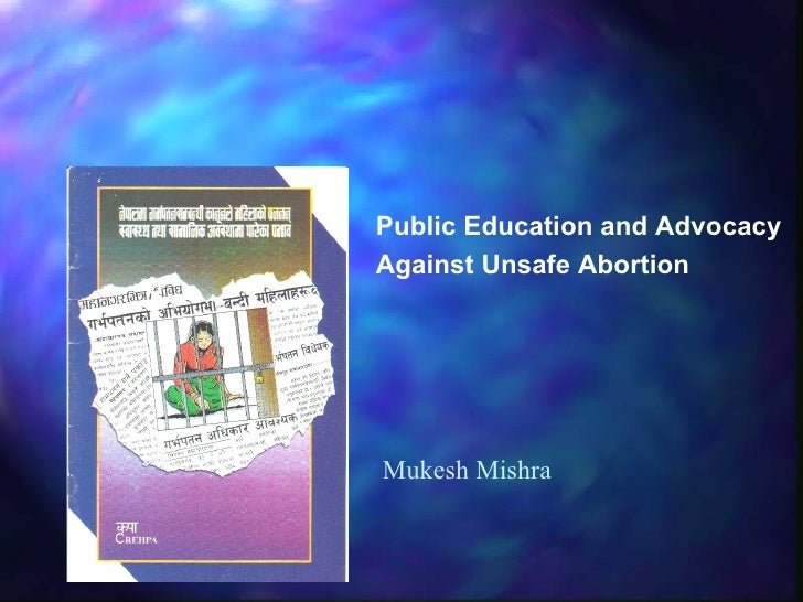 Public Education and Advocacy  Against Unsafe Abortion Mukesh Mishra