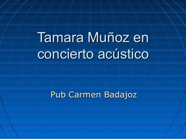 Tamara Muñoz enTamara Muñoz en concierto acústicoconcierto acústico Pub Carmen BadajozPub Carmen Badajoz