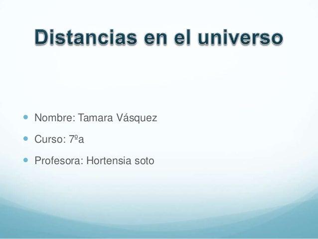  Nombre: Tamara Vásquez  Curso: 7ºa  Profesora: Hortensia soto