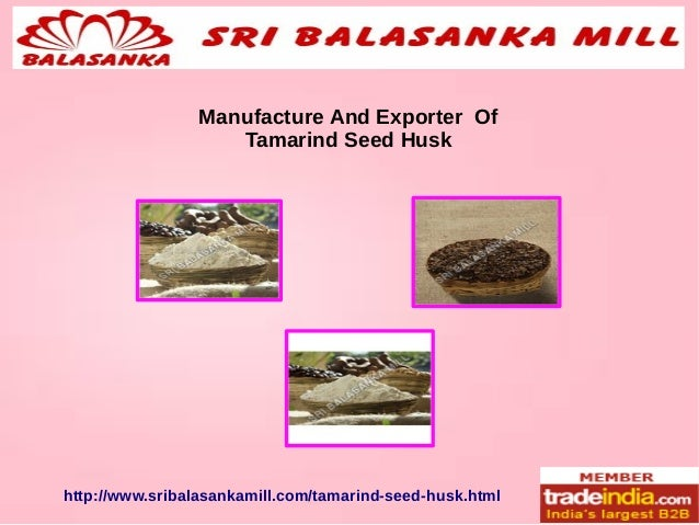 Manufacture And Exporter Of Tamarind Seed Husk http://www.sribalasankamill.com/tamarind-seed-husk.html