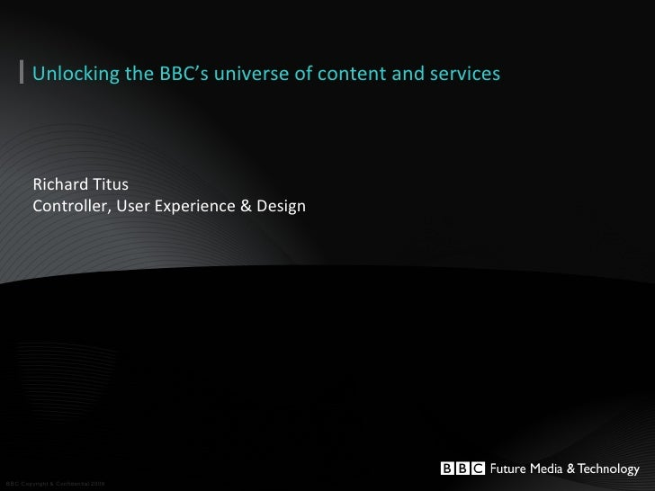 Richard Titus Controller, User Experience & Design Unlocking the BBC's universe of content and services