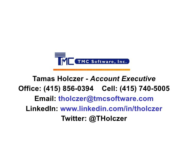 Tamas  Holc zer -  Account Executive Office: (415) 856-0394  Cell: (415) 740-5005 Email:  [email_address] LinkedIn:  www.l...