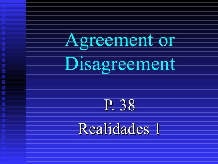 Agreement or Disagreement P. 38 Realidades 1