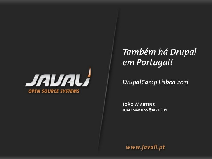 Também há Drupalem Portugal!DrupalCamp Lisboa 2011João Martinsjoao.martins@javali.pt