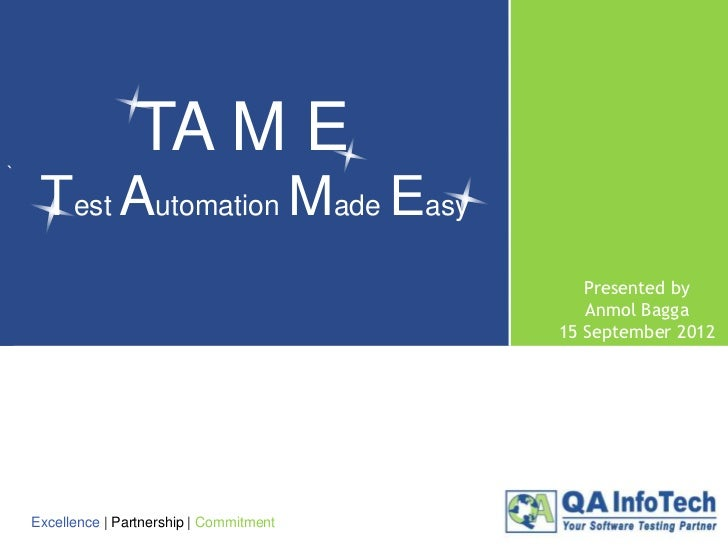 `                   TA M E     Test Automation Made Easy                                               Presented by       ...