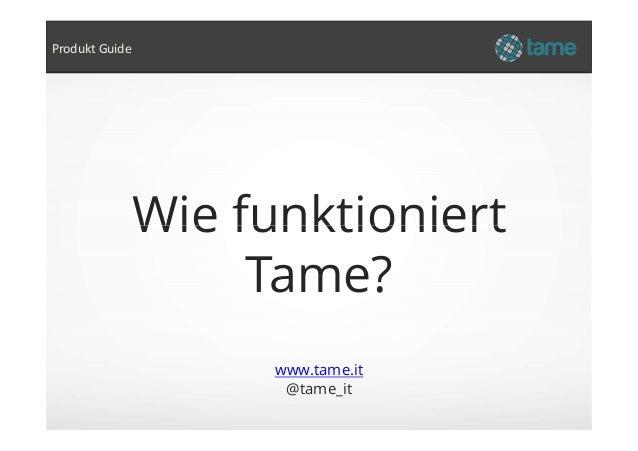 Wie funktioniert Produkt Guide www.tame.it @tame_it Wie funktioniert Tame?