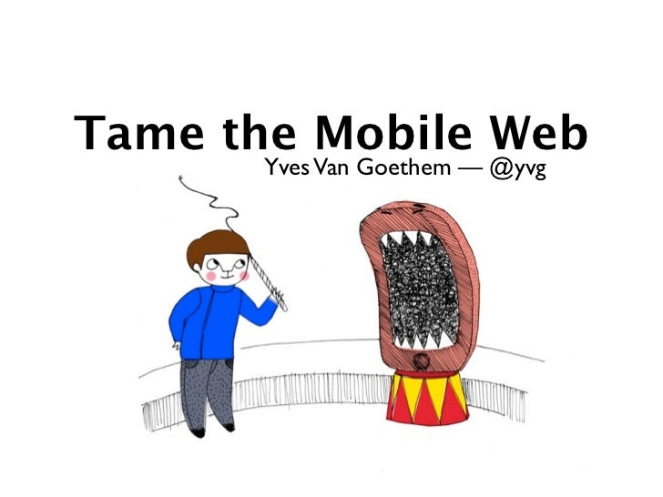 Tame the Mobile Web       Yves Van Goethem — @yvg
