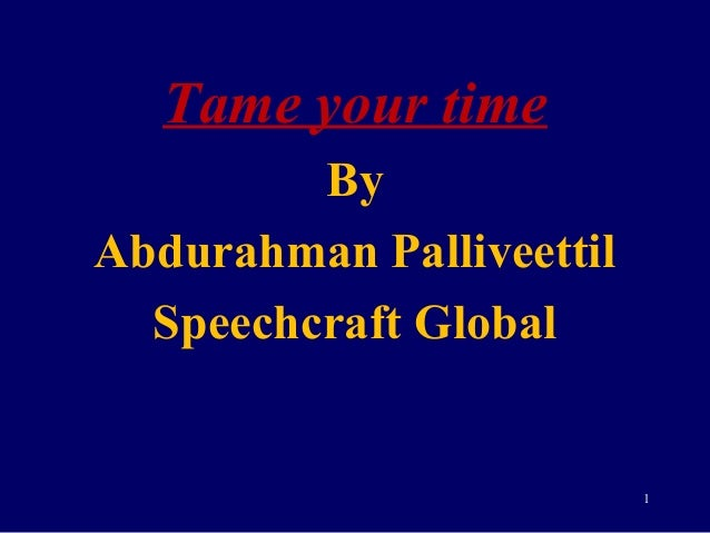 Tame your time         ByAbdurahman Palliveettil  Speechcraft Global                          1