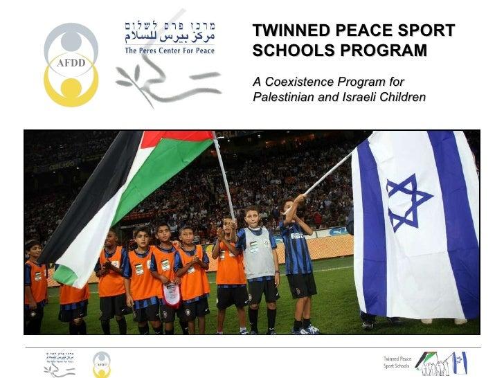 TWINNED PEACE SPORT SCHOOLS PROGRAM A Coexistence Program for  Palestinian and Israeli Children