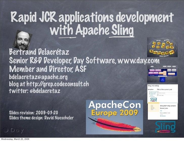 Rapid JCR applications development                 with Apache Sling       Bertrand Delacrétaz       Senior R&D Developer,...