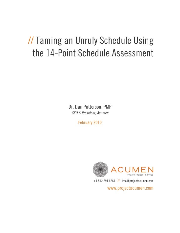 // Taming an Unruly Schedule Using  the 14-Point Schedule Assessment          Dr. Dan Patterson, PMP           CEO & Presi...