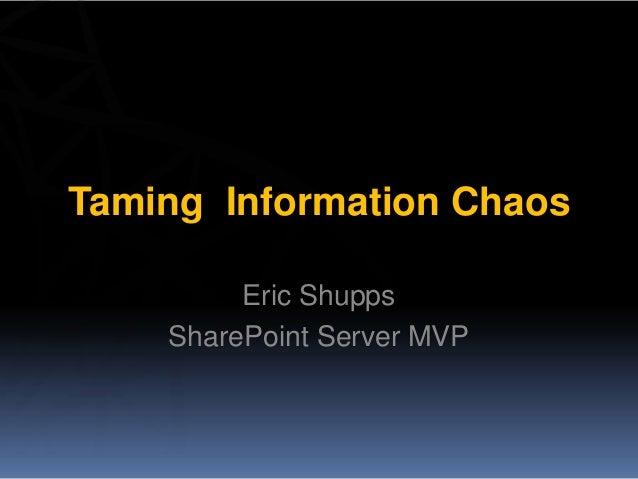 Taming Information Chaos         Eric Shupps    SharePoint Server MVP