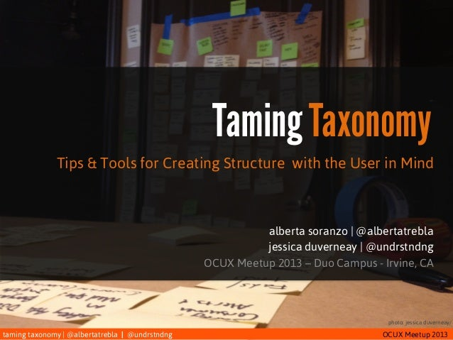 taming taxonomy | @albertatrebla | @undrstndng OCUX Meetup 2013 Taming Taxonomy Tips & Tools for Creating Structure with t...