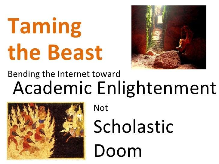 Taming  the Beast Bending the Internet toward Not  Scholastic Doom Academic Enlightenment