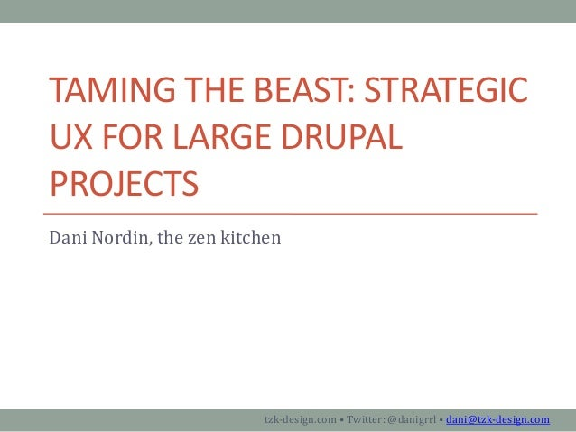 Taming the Beast: UX for Large Drupal Projects